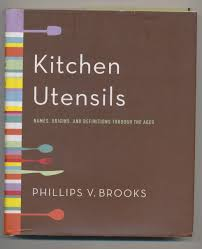 Kitchen Utensils Names by Brooks Philips V U201ckitchen Utensils Names Origins And