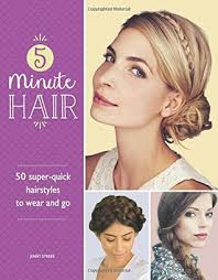 on the go hairstyles 5 minute hair 50 super quick hairstyles to wear and go by jenny