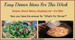 Free Dinner Ideas Easy Family Dinner Ideas What To Make For Dinner Tonight