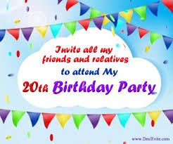 invite all my friends and relatives to attend my 20th birthday