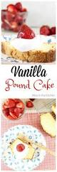 vanilla pound cake recipe easy best cake recipes
