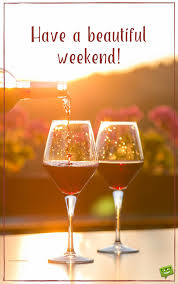 wine birthday wishes have a nice weekend beautiful weekend quotes