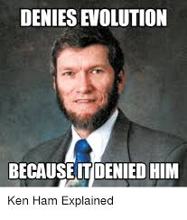 Denied Meme - denies evolution because denied him ken ham explained ken meme