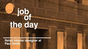 Interior Design Job Search by Job Of The Day Retail Interior Designer At Paul Smith