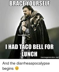 Brace Yourself Meme Generator - brace yourself i had taco bell for lunch memegeneratornet and the