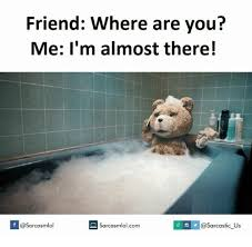 Where Are You Memes - friend where are you me i m almost there if sarcasmlolcom v us