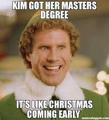 Early Christmas Meme - kim got her masters degree it s like christmas coming early meme