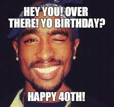 Hey You There Meme - 40th birthday memes wishesgreeting