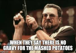 Mashed Potatoes Meme - wha no gravy imgflip