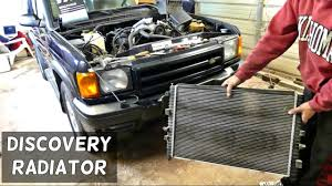 land rover discovery radiator removal replacement youtube
