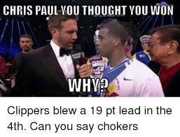 Clippers Meme - chris paul you thought you won whved clippers blew a 19 pt lead in