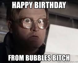 Bubbles Trailer Park Boys Meme - happy birthday from bubbles bitch trailer park boys bubbles