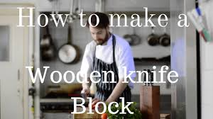 how to make a wooden kitchen knife block youtube