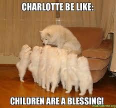 Charlotte Meme - charlotte be like children are a blessing make a meme