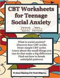 cbt worksheets for teenage social anxiety a cbt workbook to help