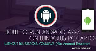 run android apps on pc how to run android apps on pc using bluestacks emulator devsdroid