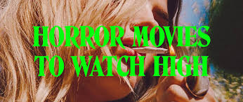 top horror movies to watch while high potent
