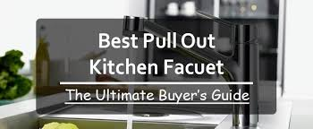 best pull kitchen faucet best pull out kitchen faucet 2018 the ultimate buyer s guide