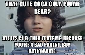 Bad Parent Meme - that cute coca cola polar bear ate its cub then it ate me because