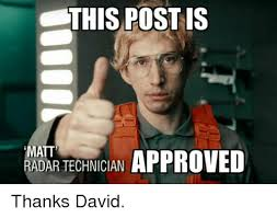 Approved Meme - this post is matt approved radar technician thanks david star