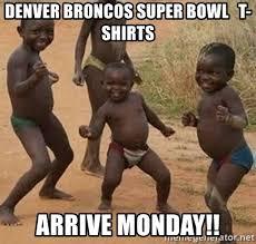 Broncos Superbowl Meme - denver broncos super bowl t shirts arrive monday dancing african