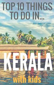 kerala with guide to the top 10 places to visit in kerala