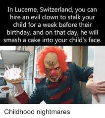 Evil Clown Memes - in lucerne switzerland you can hire an evil clown to stalk your