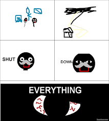 Shut Down Everything Meme - ragegenerator rage comic shut down everything