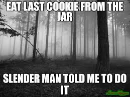 Slender Meme - eat last cookie from the jar slender man told me to do it meme