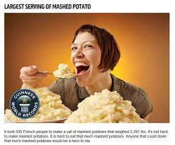 Mashed Potatoes Meme - the most mundane guinness world records for food sharenator