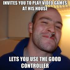 Good For You Meme - invites you to play video games at his house lets you use the good