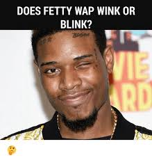 Wink Meme - does fetty wap wink or blink fetty wap meme on me me