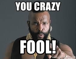 Are You Crazy Meme - you crazy fool ba baracus meme generator