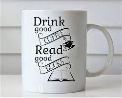 drink good coffee read good books coffee mug coffee drinkware