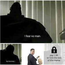 Fear Meme - dopl3r com memes i fear no man pay 1 99 to veiw the rest of