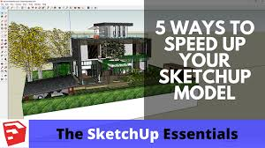 5 ways to speed up your sketchup models the sketchup essentials