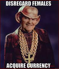 Disregard Females Acquire Currency Meme - ferengi females currency quickmeme