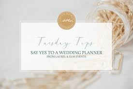 what does a wedding planner do say yes to a wedding planner tuesday tips brittani elizabeth