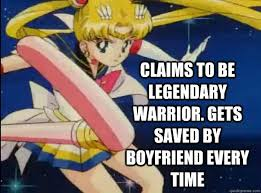 Sailor Moon Meme - claims to be legendary warrior gets saved by boyfriend every time