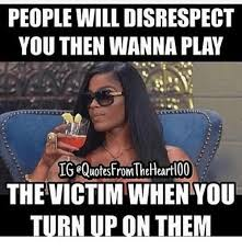 people will disrespect you then wanna play ig equotesfromtheheartl00