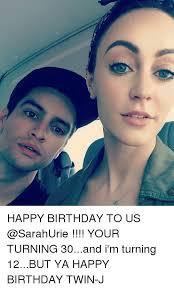 Birthday Meme 30 - happy birthday to us your turning 30and i m turning 12but ya