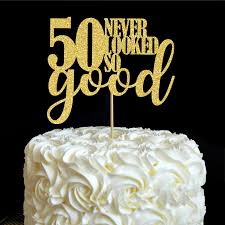 50th cake topper 50 never looked so cake topper 50th birthday party