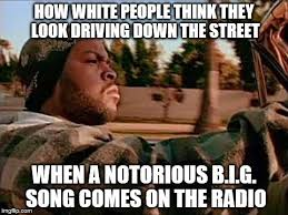 Notorious Big Meme - today was a good day meme imgflip