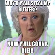 Paula Deen Butter Meme - paula deen memes quickmeme