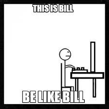 Be Like Bill Smarmy Stick Figure Meme Takes Over - be like bill template paso evolist co