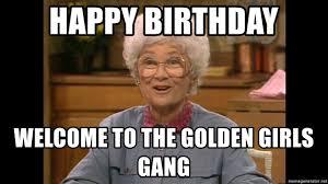 Golden Girls Memes - happy birthday welcome to the golden girls gang sophia petrillo
