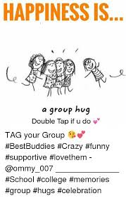 Group Hug Meme - happiness is a group hug double tap if u do tag your group