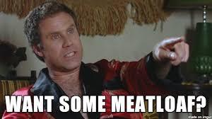 Mom The Meatloaf Meme - image gallery meatloaf meme