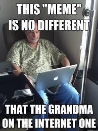Internet Grandma Meme - different internet memes image memes at relatably com