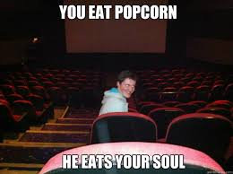 Meme Eating Popcorn - you eat popcorn he eats your soul creepy intruder quickmeme